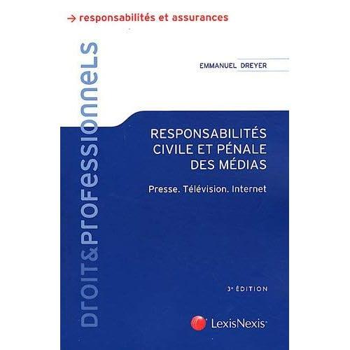 Responsabilités civile et pénale des médias : Presse, Télévision, Internet by Emmanuel Dreyer(2012-01-12)