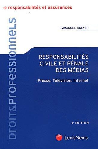 Responsabilités civile et pénale des médias : Presse, Télévision, Internet by Emmanuel Dreyer(2012-01-12) par Emmanuel Dreyer