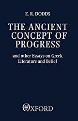 The Ancient Concept of Progress and Other Essays on Greek Literature and Belief (Clarendon Paperbacks)