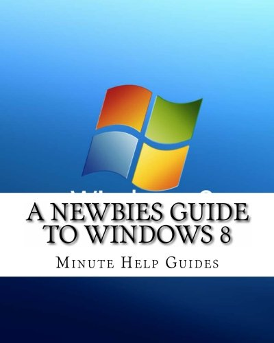 A Newbies Guide to Windows 8