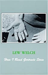 How I Read Gertrude Stein by Lew Welch (2001-01-01)
