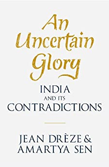 An Uncertain Glory: India and its Contradictions by [Dreze, Jean, Sen, Amartya]