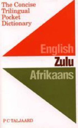 Concise Trilingual Pocket Dictionary: English, Zulu, Afrikaans / Die Kort Drietalige Sakwoordeboek: Afrikaans, Zoeloe, English by P.C. Taljaard (1999-12-31)