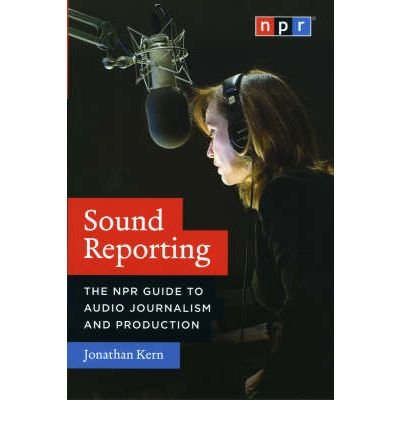 { Sound Reporting: The NPR Guide to Audio Journalism and Production Paperback } Kern, Jonathan ( Author ) Jul-01-2008 Paperback