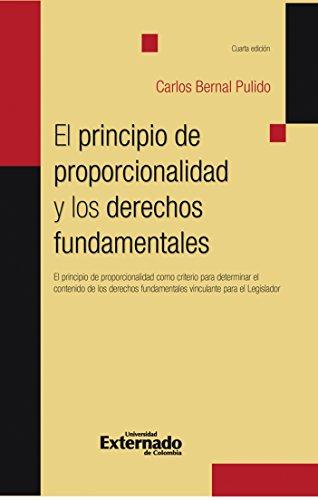 El principio de proporcionalidad y los derechos fundamentales: El principio de proporcionalidad como criterio para determinar el contenido de los derechos fundamentales vinculantes para el Legislador por Carlos Bernal Pulido