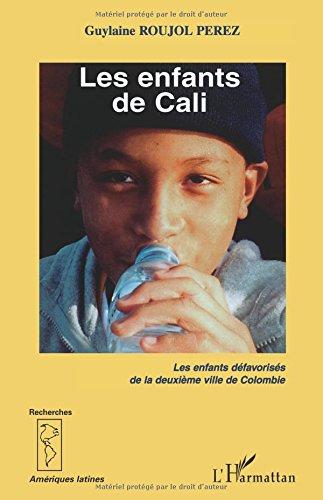 Les enfants de Cali : Les enfants défavorisés de la deuxième ville de Colombie par Guylaine Roujol-Perez