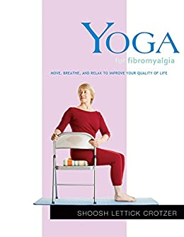 Yoga for Fibromyalgia: Move, Breathe, and Relax to Improve ...