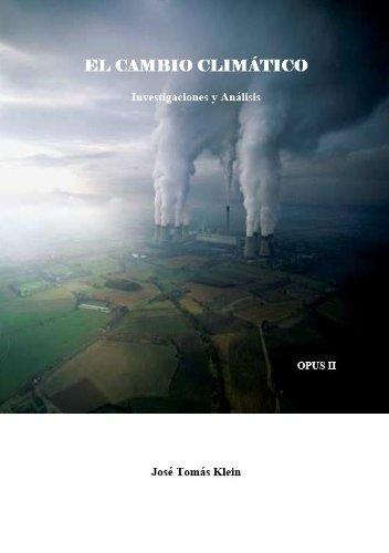 El Cambio Climático. Investigaciones y Análisis. OPUS II por José Tomás Klein