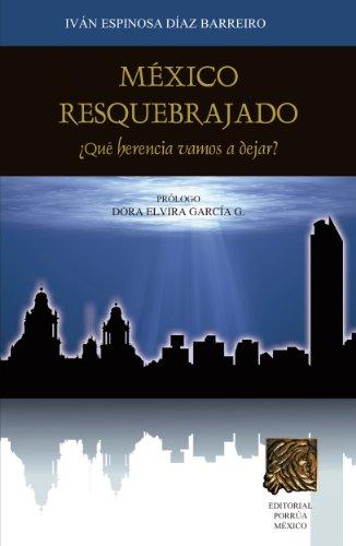 México resquebrajado: ¿Qué herencia vamos a dejar? (Biblioteca Jurídica Porrúa)