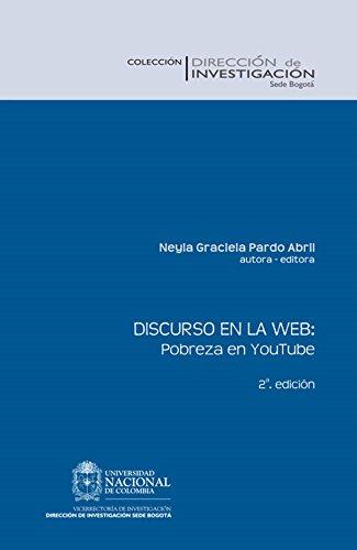 Discurso en la Web: pobreza en YouTube (Segunda Edición) por Neyla Graciela Pardo