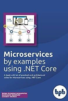 Microservices by example using .NET Core by [Mohapatra, Pujarini, Biswa, Banerjee, Baishakhi, Aroraa, Gaurav]