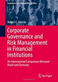 Corporate Governance and Risk Management in Financial Institutions: An International Comparison Between Brazil and Germany (Contributions to Management Science)