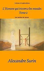 L'homme qui traverse les mondes : Les portes du temps. (Cahiers d'explorations t. 3)