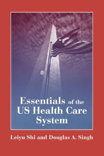 Essentials of the U.S. Health Care System by Leiyu Shi (2005-01-25)