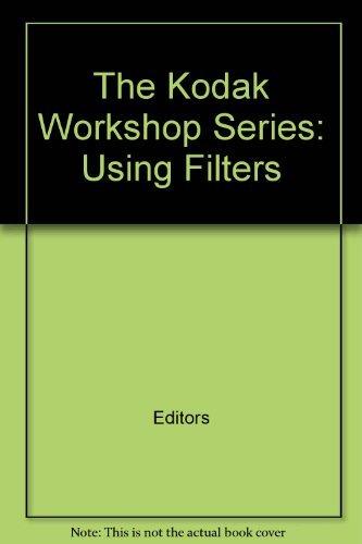 The Kodak Workshop Series: Using Filters (Kodak Workshop Series)