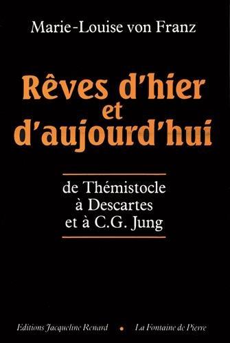 Rêves d'hier et d'aujourd'hui : De Thémistocle à Descartes et à C.G. Jung par Marie-Louise von Franz