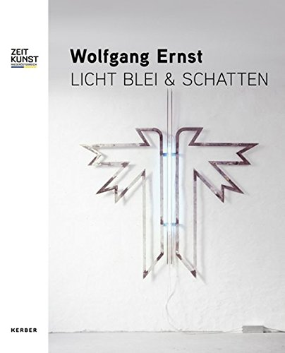 Wolfgang Ernst: Licht Blei & Schatten