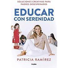 Educar con serenidad: Soluciones creativas para padres desesperados (Divulgación)