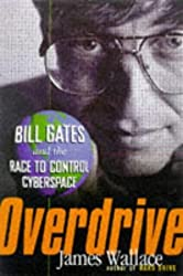 Overdrive: Bill Gates and the Race to Control Cyberspace by James Wallace (1998-08-11)