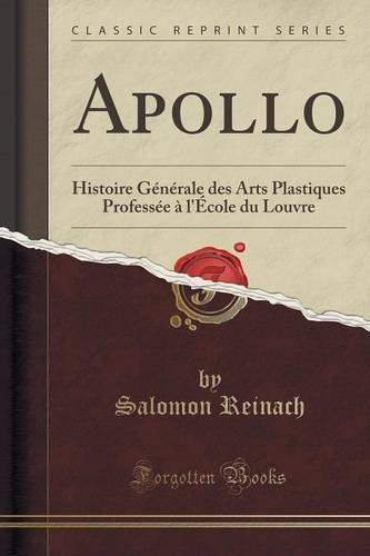 Apollo: Histoire Générale Des Arts Plastiques Professée À l'École Du Louvre (Classic Reprint)
