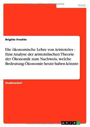 Die ökonomische Lehre von Aristoteles - Eine Analyse der aristotelischen Theorie der Ökonomik zum Nachweis, welche Bedeutung Ökonomie heute haben könnte by Brigitte Vrochte (2013-10-25)