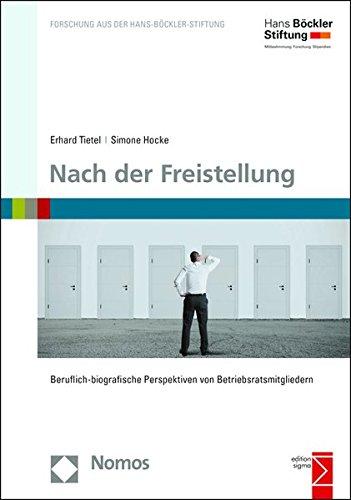 Nach der Freistellung: Beruflich-biografische Perspektiven von Betriebsratsmitgliedern (Forschung Aus Der Hans-bockler-stiftung, Band 180)