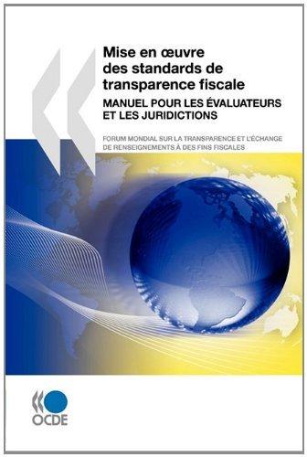Mise en oeuvre des standards de transparence fiscale: Manuel pour les évaluateurs et les juridictions (FINANCE ET INVE) par Collectif