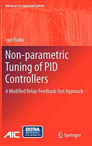 Non-parametric Tuning of PID Controllers: A Modified Relay-Feedback-Test Approach (Advances in Industrial Control) -