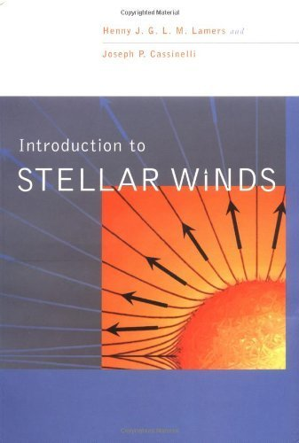 Introduction to Stellar Winds 1st edition by Lamers, Henny J. G. L. M., Cassinelli, Joseph P. (1999) Paperback