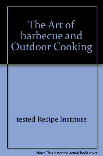 The Art of barbecue and Outdoor Cooking