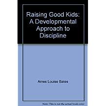 Raising Good Kids by Louise Bates Ames (June 01,1993)