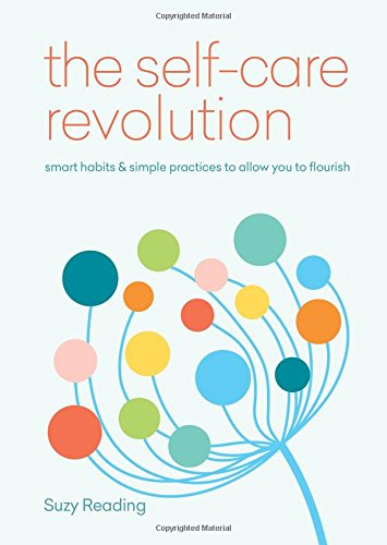 The Self-Care Revolution: smart habits & simple practices to allow you to flourish