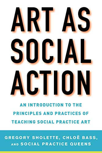 : An Introduction to the Principles and Practices of Teaching Social Practice Art ()