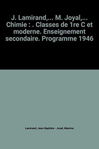 J. Lamirand,... M. Joyal,... Chimie : . Classes de 1re C et moderne. Enseignement secondaire. Programme 1946