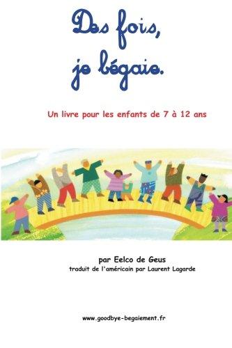 Des fois, je bégaie: Un livre pour les enfants de 7 à 12 ans par Eelco de Geus