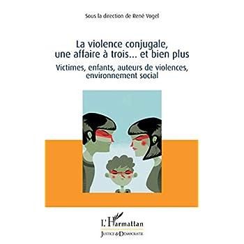 La violence conjugale, une affaire à trois... et bien plus: Victimes, enfants, auteurs de violences, environnement social