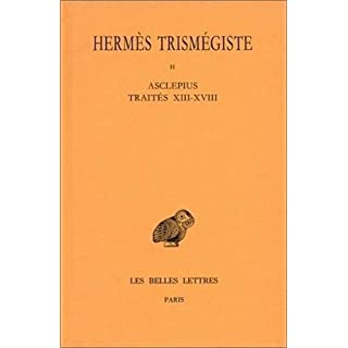 Corpus hermeticum: Tome II : Trait??s XIII-XVIII. - Ascl??pius. (Collection Des Universites de France Serie Grecque) (French Edition) by HERMES TRISMEGISTE (2002-09-01)