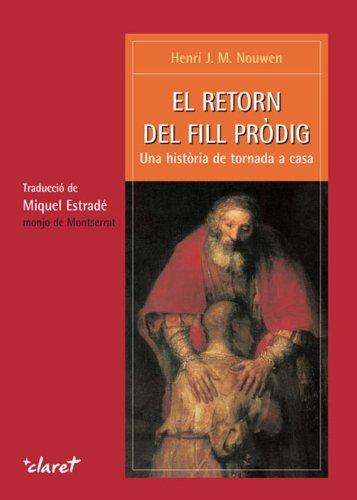 El retorn del fill pròdig. Una història de tornada a casa (Catalan Edition) por Nouwen Henri J M