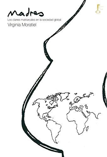 Madres: Los clanes matriarcales en la sociedad global por Virginia Moratiel