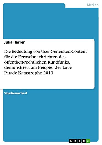 Die Bedeutung von User-Generated Content für die Fernsehnachrichten des öffentlich-rechtlichen Rundfunks, demonstriert am Beispiel der Love Parade-Katastrophe 2010 (Spezial-online-shops)