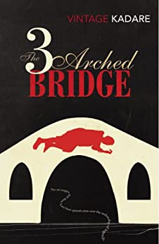 The Three-Arched Bridge (Vintage Classics) by [Kadare, Ismail]