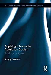 [(Applying Luhmann to Translation Studies : Translation in Society)] [By (author) Sergey Tyulenev] published on (October, 2011)
