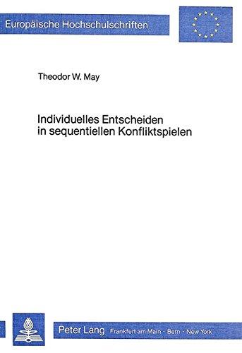 Individuelles Entscheiden in sequentiellen Konfliktspielen: Eine theoretische und experimentelle Untersuchung zum Entscheidungs- prozess im Prisoner's ... Psychology / Série 6: Psychologie, Band 117)