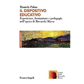 Il Dispositivo Educativo. Esperienza, Formazione E Pedagogia Nell'opera Di Riccardo Massa