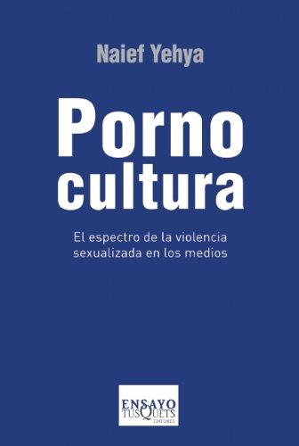 Pornocultura/Pornoculture: El espectro de la violencia/the Spector of Violence