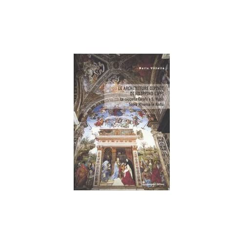 Le Architetture Dipinte Di Filippino Lippi. La Cappella Carafa A S. Maria Sopra Minerva In Roma