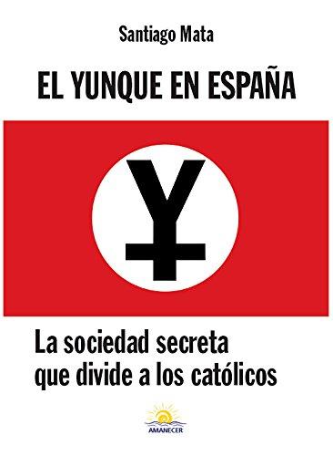 El Yunque en España: La sociedad secreta que divide a los católicos por Santiago Mata