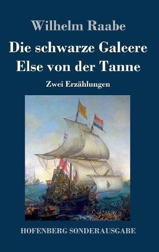 Die schwarze Galeere / Else von der Tanne: Zwei Erzählungen