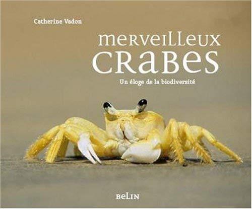 Merveilleux crabes : 101 histoires pour un éloge de la biodiversité by Catherine Vadon(2013-06-11)