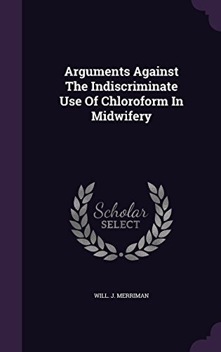 Arguments Against The Indiscriminate Use Of Chloroform In Midwifery